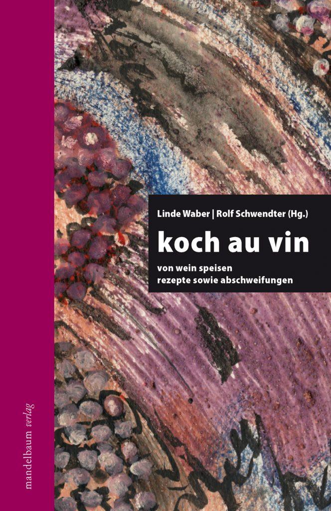 koch au vin: von wein speisen, rezepte und abschweifungen